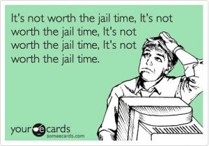 Its-not-worth-the-jail-time